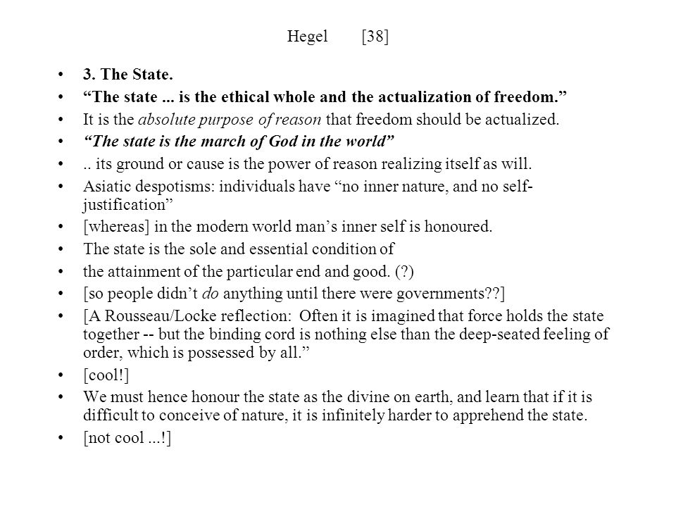 Hegel [38] 3. The State. The state ... is the ethical whole and the actualization of freedom.